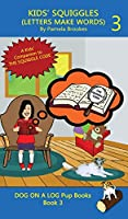 Kids' Squiggles (Letters Make Words): Learn to Read: Sound Out (decodable) Stories for New or Struggling Readers Including Those with Dyslexia (Dog on a Log Pup Books)