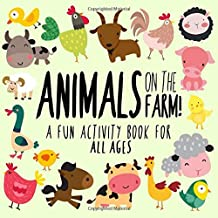 Animals on the Farm! A Fun Activity Book for All Ages!