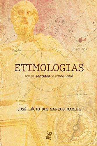 Etimologias: (ou os sentidos de minha vida)