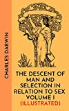 The descent of man and selection in relation to sex volume I (Illustrated) (English Edition)