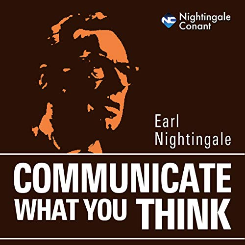 Communicate What You Think Audiobook By Earl Nightingale cover art