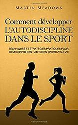 Comment développer l\'autodiscipline dans le sport: Techniques et stratégies pratiques pour développer des habitudes sportives à vie
