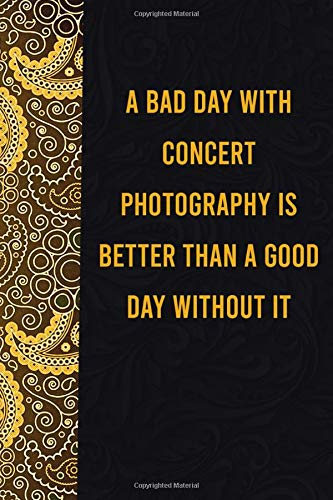 A bad day with concert photography is better than a good day without it: funny notebook for presents, cute journal for writing, journaling & note ... for relatives - quotes register for lovers