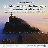 San Marino e l'Emilia Romagna un matrimonio di sapori. Viaggio gastronomico tra ricette, prodotti tipici e vini del territorio