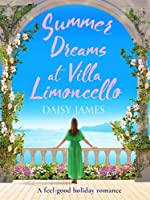 Summer Dreams at Villa Limoncello: A feel good holiday romance (Tuscan Dreams)