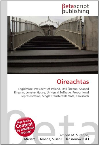 Oireachtas: Legislature, President of Ireland, Dáil Éireann, Seanad Éireann, Leinster House, Universal Suffrage, Proportional Representation, Single Transferable Vote, Taoiseach