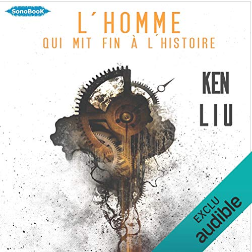 L'homme qui mit fin à l'Histoire                   By:                                                                                                                                 Ken Liu                               Narrated by:                                                                                                                                 Stéphanie Cassignard,                                                                                        Patrick Meadeb                      Length: 2 hrs and 22 mins     Not rated yet     Overall 0.0