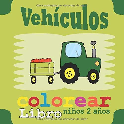 Vehículos libro colorear niños 2 años: cuadernos para colorear niños con coches,...