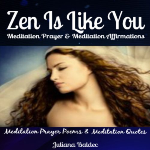 Zen Is Like You     Meditation Prayer and Meditation Affirmations, Poems & Meditation Quotes              By:                                                                                                                                 Juliana Baldec                               Narrated by:                                                                                                                                 Lanitta Elder                      Length: 28 mins     2 ratings     Overall 1.5