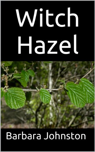 Witch Hazel: The Ultimate Guide to Understanding and Using Witch Hazel by [Barbara Johnston]