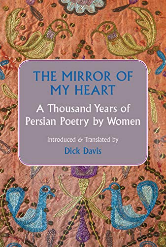 Compare Textbook Prices for The Mirror Of My Heart: A Thousand Years of Persian Poetry by Women 1 Edition ISBN 9781949445053 by Dick Davis