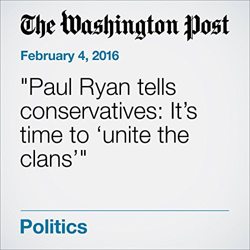 Paul Ryan tells conservatives: It's time to 'unite the clans' cover art