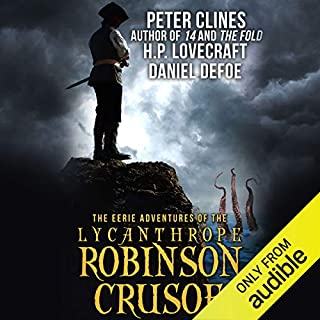The Eerie Adventures of the Lycanthrope Robinson Crusoe                   Written by:                                                                                                                                 Peter Clines                               Narrated by:                                                                                                                                 Tim Gerard Reynolds                      Length: 8 hrs and 47 mins     9 ratings     Overall 3.9