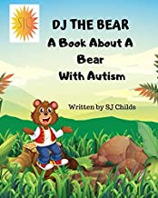 DJ THE BEAR: A Book About a Bear with Autism (Healthy Minds Create Healthy Futures)