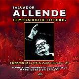 Salvador Allende - Sembrador de Futuros