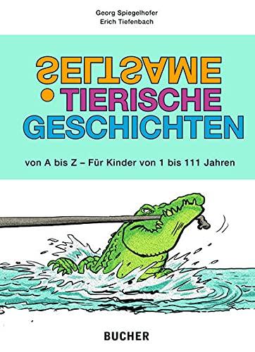 Seltsame tierische Geschichten: von A bis Z - Fuer Kinder von 1 bis 111 Jahren