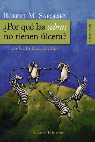¿Por qué las cebras no tienen úlcera?: La guía del estrés (Alianza Ensayo)
