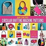 Circular Knitting Machine Patterns | Diana Levine Knits: 25 Patterns for Addi and Sentro Circular Knitting Machines