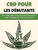 CBD POUR LES DÉBUTANTS: DÉCOUVREZ TOUT CE QUE VOUS DEVEZ SAVOIR SUR LE CBD ET AMÉLIOREZ VOTRE QUALITÉ DE VIE (French Edition)