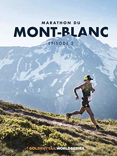 Marathon du Mont Blanc - Episode 2 - Golden Trail World Series