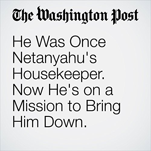 He Was Once Netanyahu's Housekeeper. Now He's on a Mission to Bring Him Down. copertina