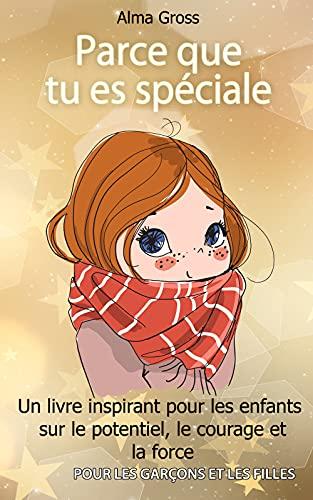 Parce que tu es spéciale: Un livre inspirant pour les enfants sur le potentiel, le courage et la force - Pour les garçons et les filles