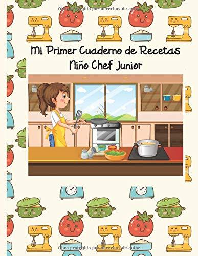 Mi Primer Cuaderno de Recetas: Niño Chef Junior. Edición para niñas. Recetario...