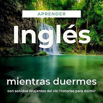 Aprender Inglés Mientras Duermes Con Sonidos Relajantes del Río: Historias para Dormir