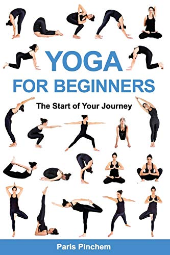 Yoga for Beginners: The Start of Your Journey (Healthy Living and Lifestyles)