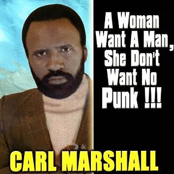 A Woman Want A Man, She Don't Want No Punk!
