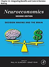 Neuroeconomics: Chapter 22. Integrating Benefits and Costs in Decision Making
