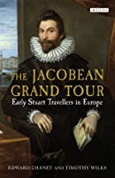 The Jacobean Grand Tour: Early Stuart Travellers in Europe by Edward Chaney Timothy Wilks(2014-02-20)