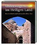Unterwegs im Heiligen Land: Das illustrierte Sachbuch zu den Orten Jesu - Peter Walker