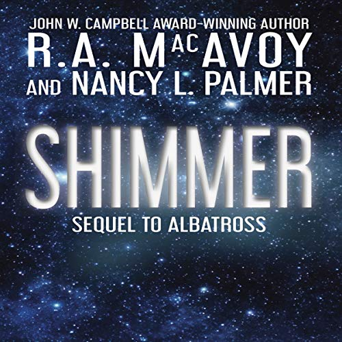 Shimmer     Albatross, Volume 2              By:                                                                                                                                 R. A. MacAvoy,                                                                                        Nancy L. Palmer                               Narrated by:                                                                                                                                 Tom Bishop                      Length: 9 hrs and 56 mins     Not rated yet     Overall 0.0