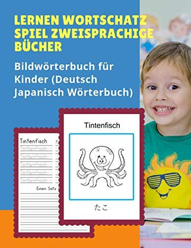 Bildwörterbuch für Kinder (Deutsch Japanisch Wörterbuch): Dictionnaire enfant illustre 100 Grundwörtern Übungen mit Sprachübersetzer für Dummies, anfanger, Babys, Kleinkinder Grundschüler.