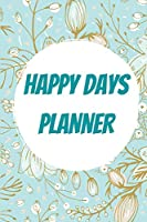 Happy Days Planner: 2021 Planner - Weekly Planner - 6x9 Notebook Planner to Keep Organized - Daily & Weekly Planner 120 Pages
