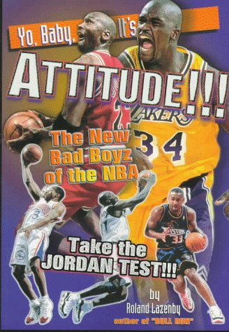 Yo, Baby, It's Attitude!!!: The New Bad Boyz of the Nba Take the Jordan Test