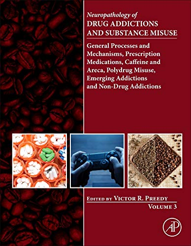 Neuropathology of Drug Addictions and Substance Misuse Volume 3: General Processes and Mechanisms, Prescription Medications, Caffeine and Areca, ... Emerging Addictions and Non-Drug Addictions -  Hardcover
