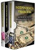 Independencia Financiera: Gestión de las finanzas personales para crear riqueza. Incluye Finanzas Personales y Libertad Financiera.