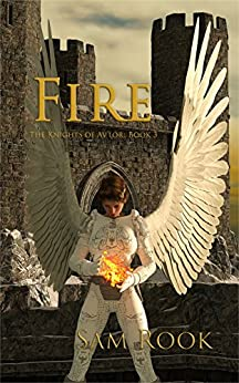 Fire (The Knights of Av'lor Book 3) by [Sam Rook]