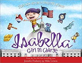 Isabella: Girl in Charge: An Empowering Politics Book For Kids (Includes An American History Timeline Of Women In Politics...
