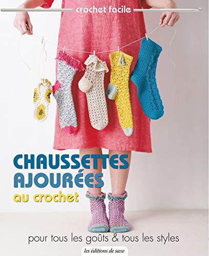 Chaussettes ajourées au crochet : Pour tous les goûts et tous les styles (Crochet facile)