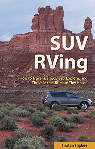 SUV RVing: How to Travel, Camp, Sleep, Explore, and Thrive in the Ultimate Tiny House (English Edition)