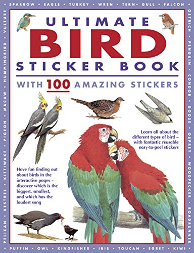 Ultimate Bird Sticker Book with 100 Amazing Stickers: Learn All about the Different Types of Bird - With Fantastic Reusable Easy-To-Peel Stickers