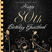 Happy 80th Birthday Guestbook: Elegant Black and Gold Binding I For 90 Guests I For written Wishes and the most beautiful ...