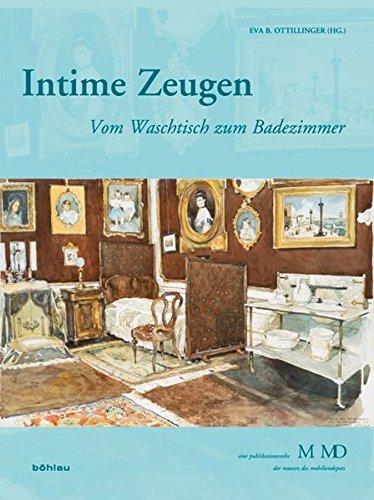 Intime Zeugen: Vom Waschtisch zum Badezimmer (Eine Publikationsreihe M MD, der Museen des Mobiliendepots, Band 30)