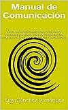 Manual de Comunicación: Curso de comunicación con más de 40 ejercicios prácticos, más 80 preguntas de autoevaluación y contenido extra audiovisual
