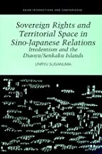 Sovereign Rights and Territorial Space in Sino-Japanese Relations: Irredentism and the Diaoyu/Senkaku Islands