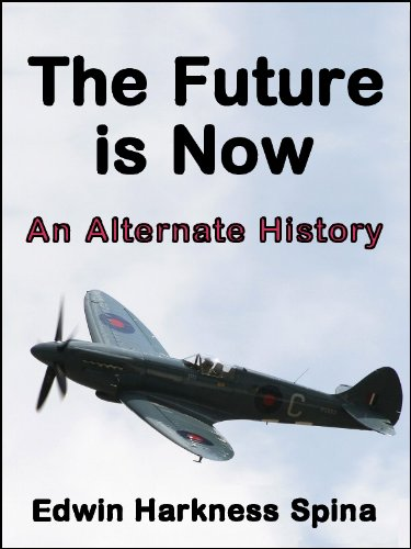 The Future is Now: An Alternate History