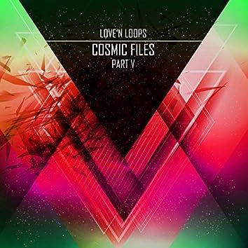 Cosmic Files, Pt. V